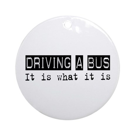 Driving a Bus Is Ornament (Round)