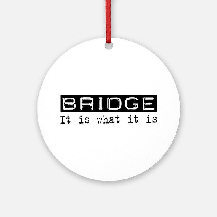 Bridge Is Ornament (Round)