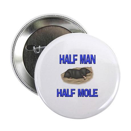 "Half Man Half Mole 2.25"" Button (10 pack)"