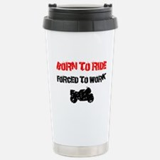 Born to ride, forced to work Travel Mug