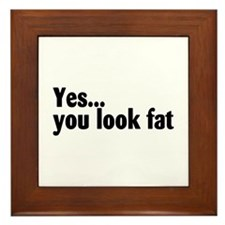 Yes...You Look Fat Framed Tile