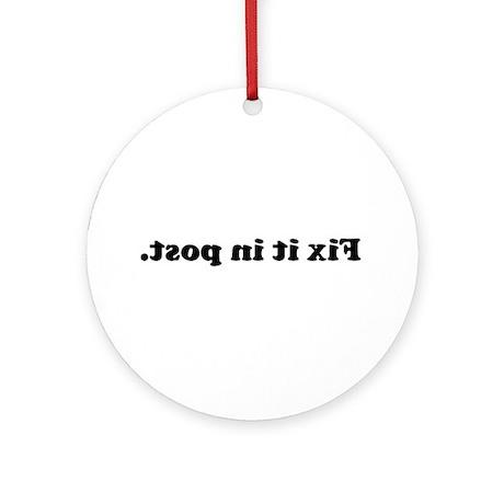 WTD: Fix it in post. Ornament (Round)