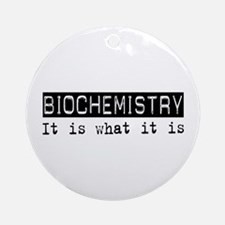 Biochemistry Is Ornament (Round)