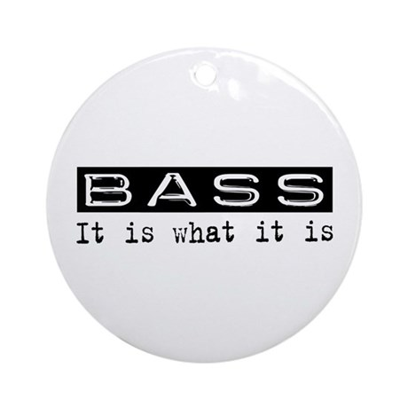 Bass Is Ornament (Round)