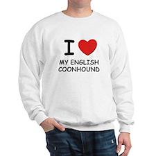 I love MY ENGLISH COONHOUND Sweatshirt