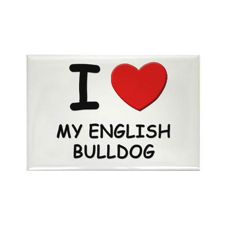 I love MY ENGLISH BULLDOG Rectangle Magnet (10 pac