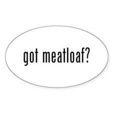 got meatloaf? Oval Sticker (10 pk)