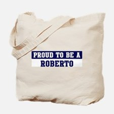 Proud to be Roberto Tote Bag