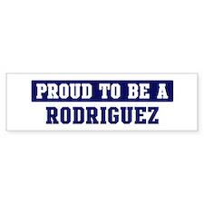 Proud to be Rodriguez Bumper Bumper Sticker