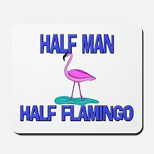 Half Man Half Flamingo Mousepad