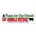 Plants Are Our Friends, Eat Animals Instead!