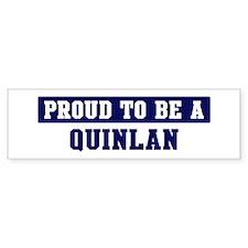 Proud to be Quinlan Bumper Bumper Sticker