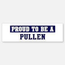 Proud to be Pullen Bumper Bumper Bumper Sticker