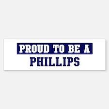 Proud to be Phillips Bumper Bumper Bumper Sticker