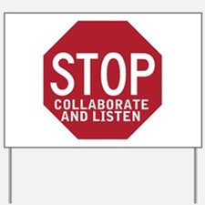 Stop Collaborate Listen Yard Sign