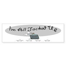 I'm All Jacked Up Bumper Bumper Sticker