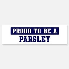 Proud to be Parsley Bumper Bumper Bumper Sticker
