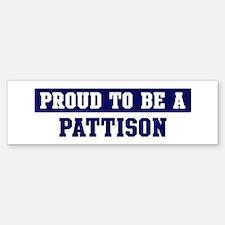Proud to be Pattison Bumper Bumper Bumper Sticker