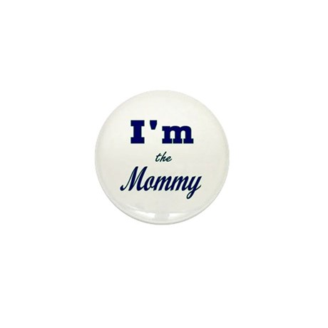 I'm The Mommy Mini Button