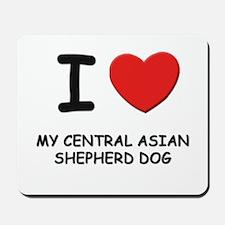 I love MY CENTRAL ASIAN SHEPHERD DOG Mousepad