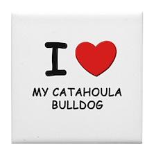 I love MY CATAHOULA BULLDOG Tile Coaster