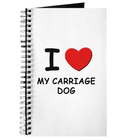 I love MY CARRIAGE DOG Journal