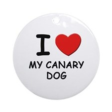 I love MY CANARY DOG Ornament (Round)