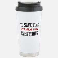 Just Assume I Know Everything Travel Mug