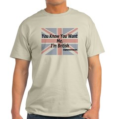 You Know You Want Me... I'm British T-Shirt