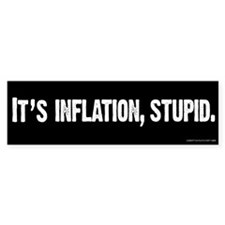 It's Inflation, Stupid Bumper Bumper Sticker