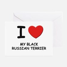 I love MY BLACK RUSSIAN TERRIER Greeting Cards (Pk