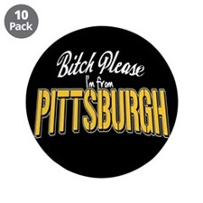 """Bitch Please I'm from Pittsburgh 3.5"""" Button (10 p"""