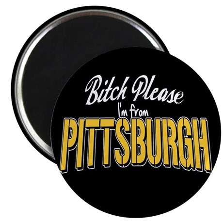 Bitch Please I'm from Pittsburgh Magnet