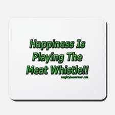 Happiness Is Playing The Meat Whistle Mousepad