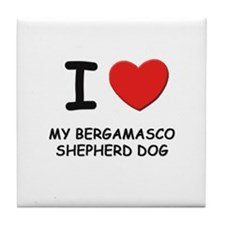 I love MY BERGAMASCO SHEPHERD DOG Tile Coaster