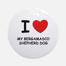 I love MY BERGAMASCO SHEPHERD DOG Ornament (Round)