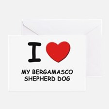 I love MY BERGAMASCO SHEPHERD DOG Greeting Cards (
