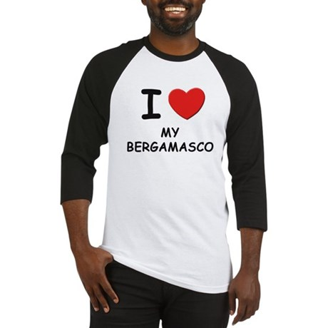 I love MY BERGAMASCO Baseball Jersey