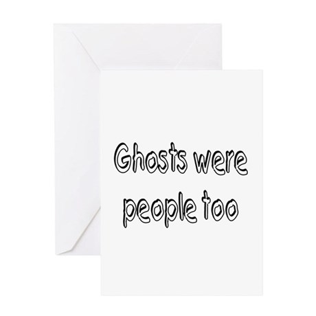 Ghosts Were People Too Greeting Card