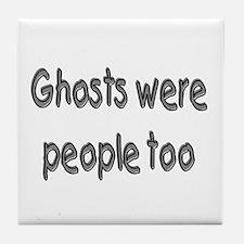 Ghosts Were People Too (Halloween) Tile Coaster