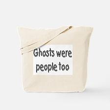 Ghosts Were People Too (Halloween) Tote Bag