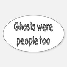 Ghosts Were People Too (Halloween) Oval Decal