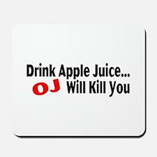 Drink Apple Juice, OJ Will Kill You Mousepad