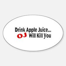 Drink Apple Juice, OJ Will Kill You Oval Decal