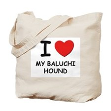 I love MY BALUCHI HOUND Tote Bag