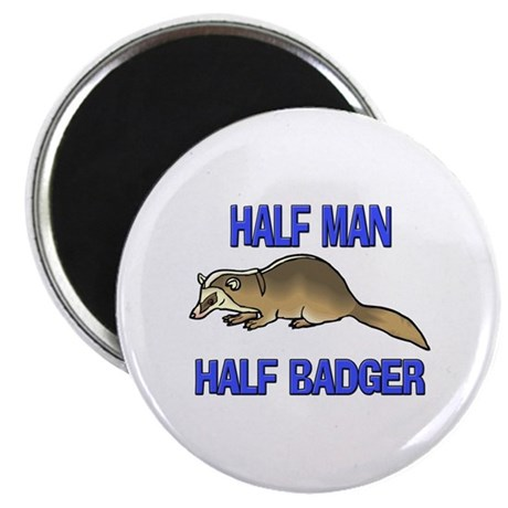 Half Man Half Badger Magnet