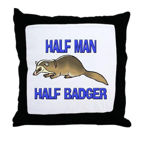 Half Man Half Badger Throw Pillow