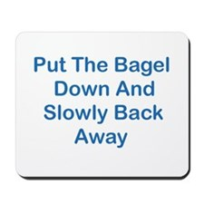 Put The Bagel Down Mousepad