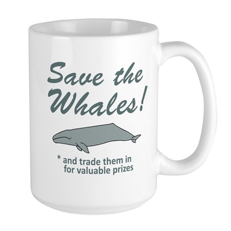 Save Whales Trade Them In Large Mug
