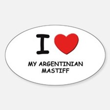 I love MY ARGENTINIAN MASTIFF Oval Decal